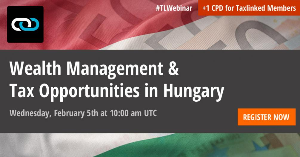 Wealth Management & Tax Opportunities in Hungary: A Webinar